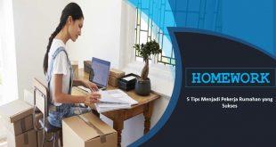 5 Tips Menjadi Pekerja Rumahan yang Sukses